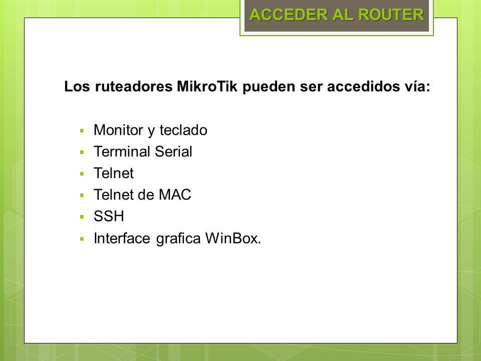 ACCEDER AL ROUTER Los ruteadores MikroTik pueden ser accedidos vía:
