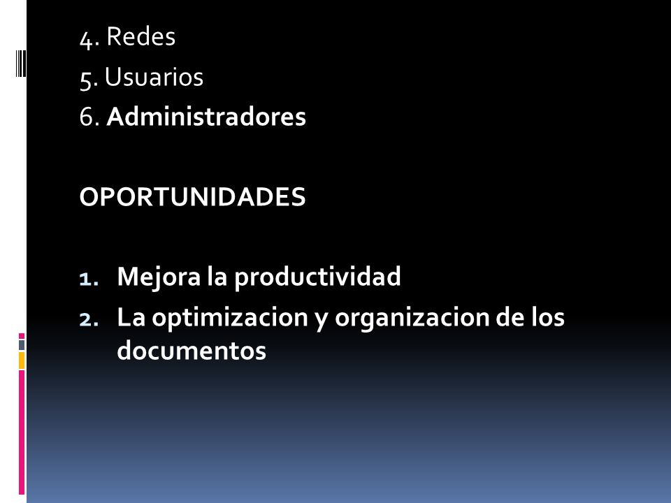 4.Redes5. Usuarios. 6. Administradores. OPORTUNIDADES.