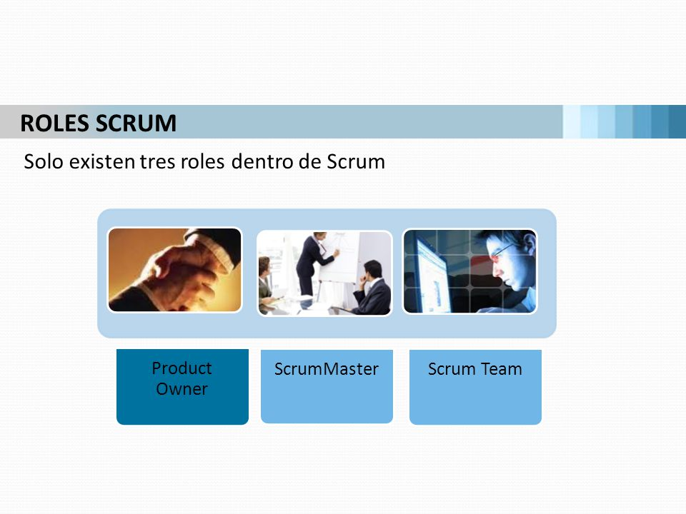 ROLES SCRUM Solo existen tres roles dentro de Scrum Product Owner
