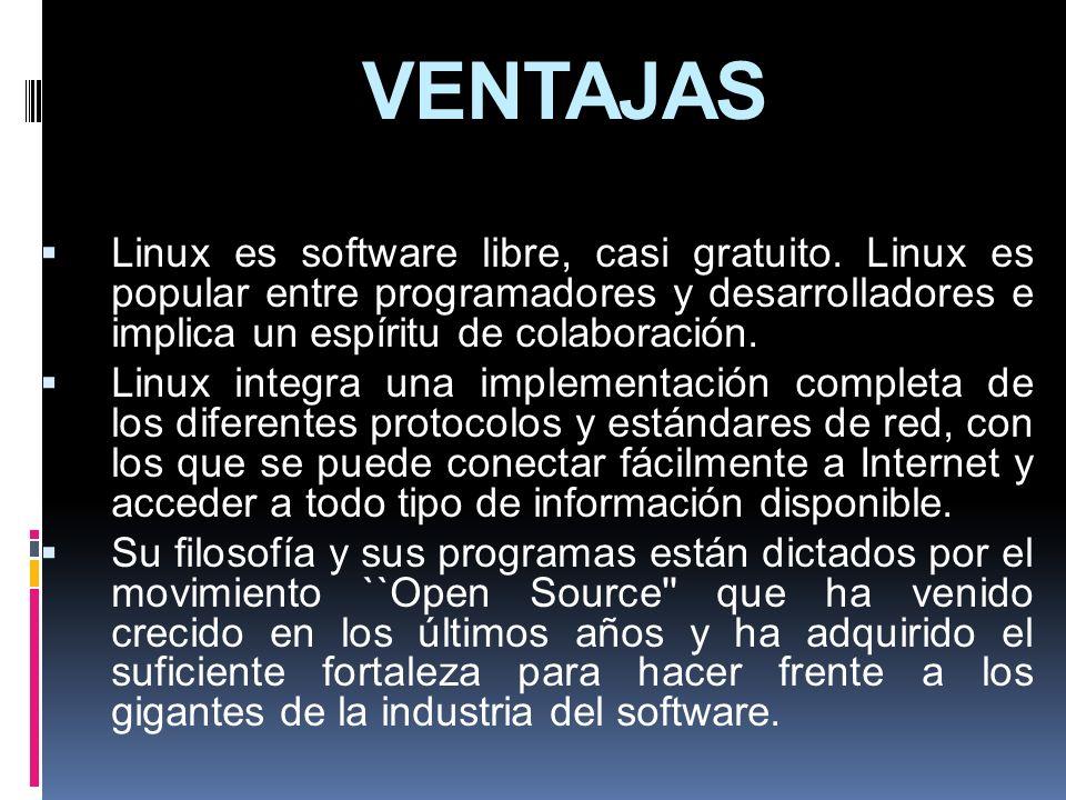 VENTAJAS Linux es software libre, casi gratuito. Linux es popular entre programadores y desarrolladores e implica un espíritu de colaboración.