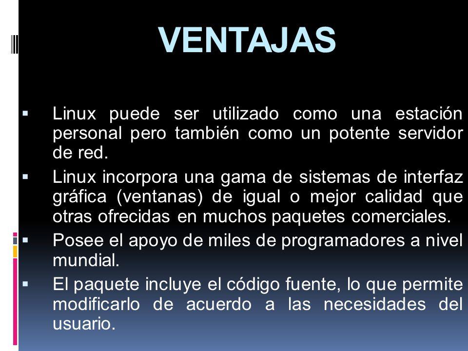 VENTAJASLinux puede ser utilizado como una estación personal pero también como un potente servidor de red.
