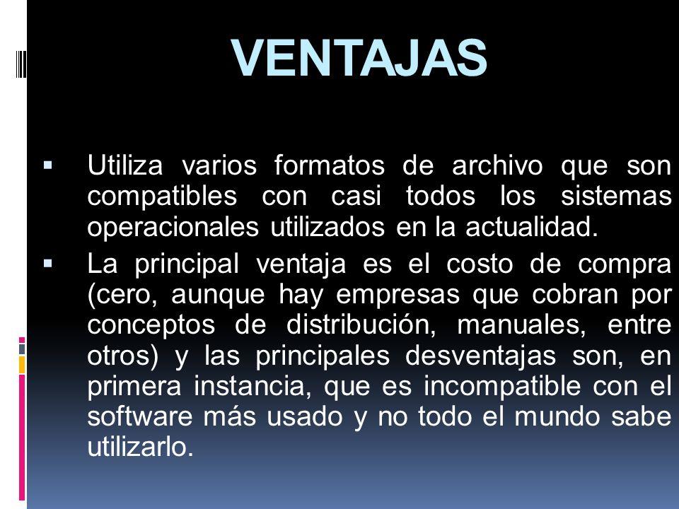 VENTAJASUtiliza varios formatos de archivo que son compatibles con casi todos los sistemas operacionales utilizados en la actualidad.