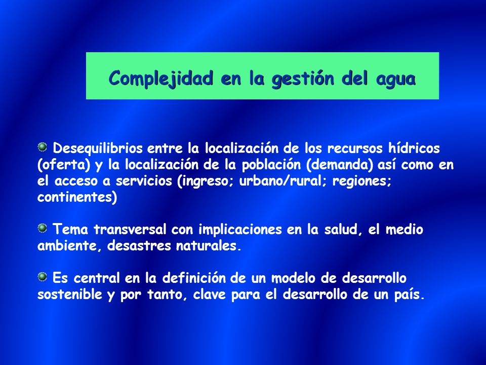 Desequilibrios entre la localización de los recursos hídricos (oferta) y la localización de la población (demanda) así como en el acceso a servicios (ingreso; urbano/rural; regiones; continentes)