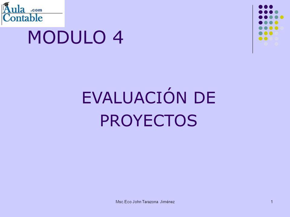 MODULO 4 EVALUACIÓN DE PROYECTOS Msc.Eco John Tarazona Jiménez