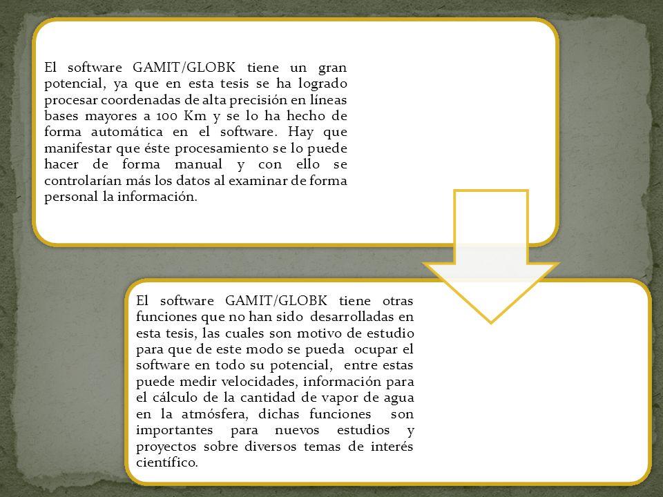 El software GAMIT/GLOBK tiene un gran potencial, ya que en esta tesis se ha logrado procesar coordenadas de alta precisión en líneas bases mayores a 100 Km y se lo ha hecho de forma automática en el software. Hay que manifestar que éste procesamiento se lo puede hacer de forma manual y con ello se controlarían más los datos al examinar de forma personal la información.
