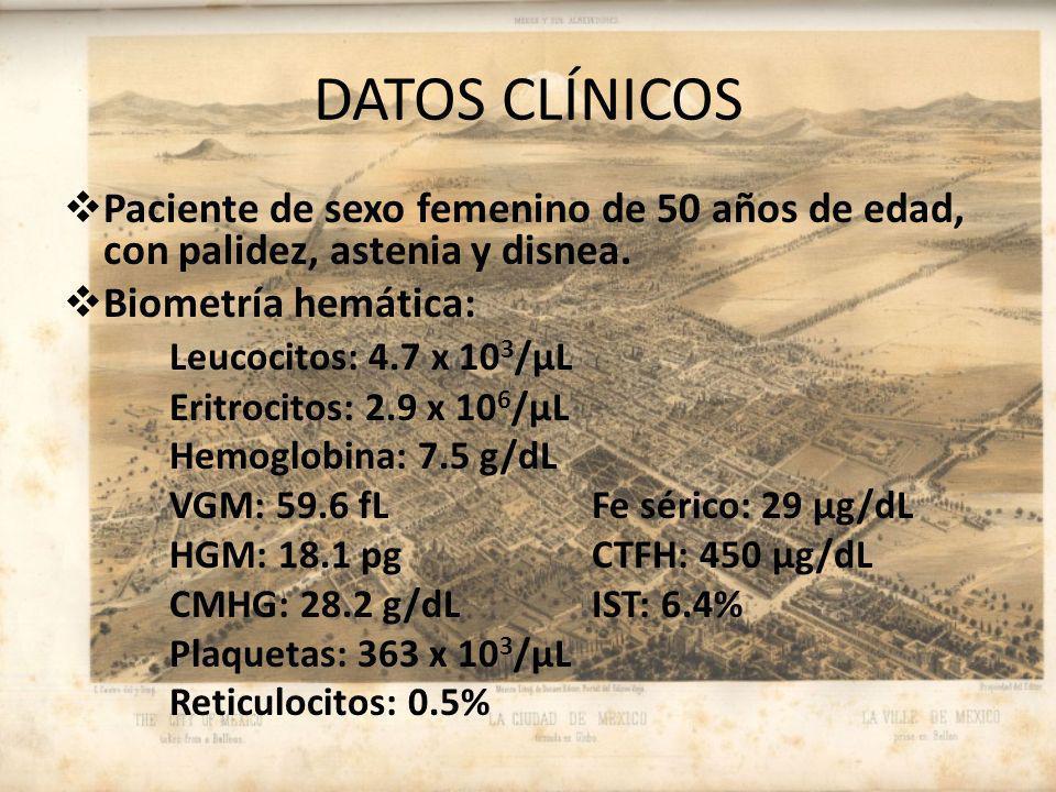 DATOS CLÍNICOS Paciente de sexo femenino de 50 años de edad, con palidez, astenia y disnea. Biometría hemática: