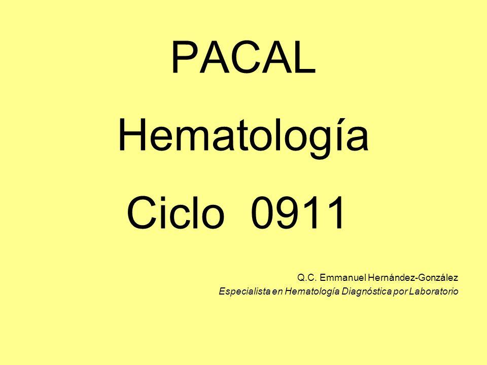 PACAL Hematología Ciclo 0911 Q.C. Emmanuel Hernández-González