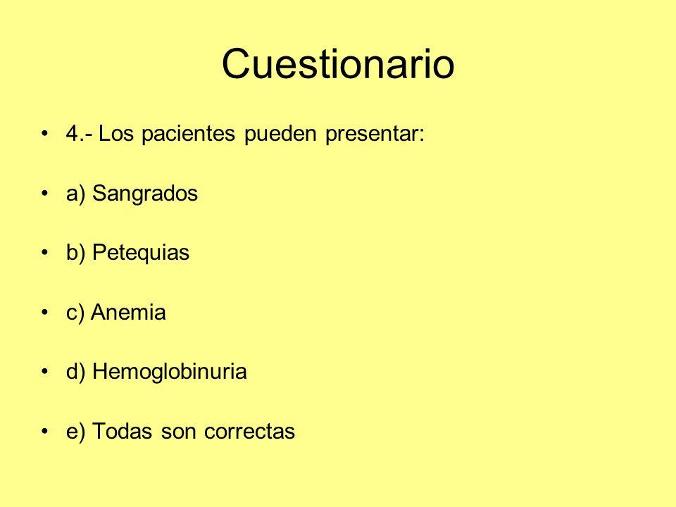 Cuestionario 4.- Los pacientes pueden presentar: a) Sangrados