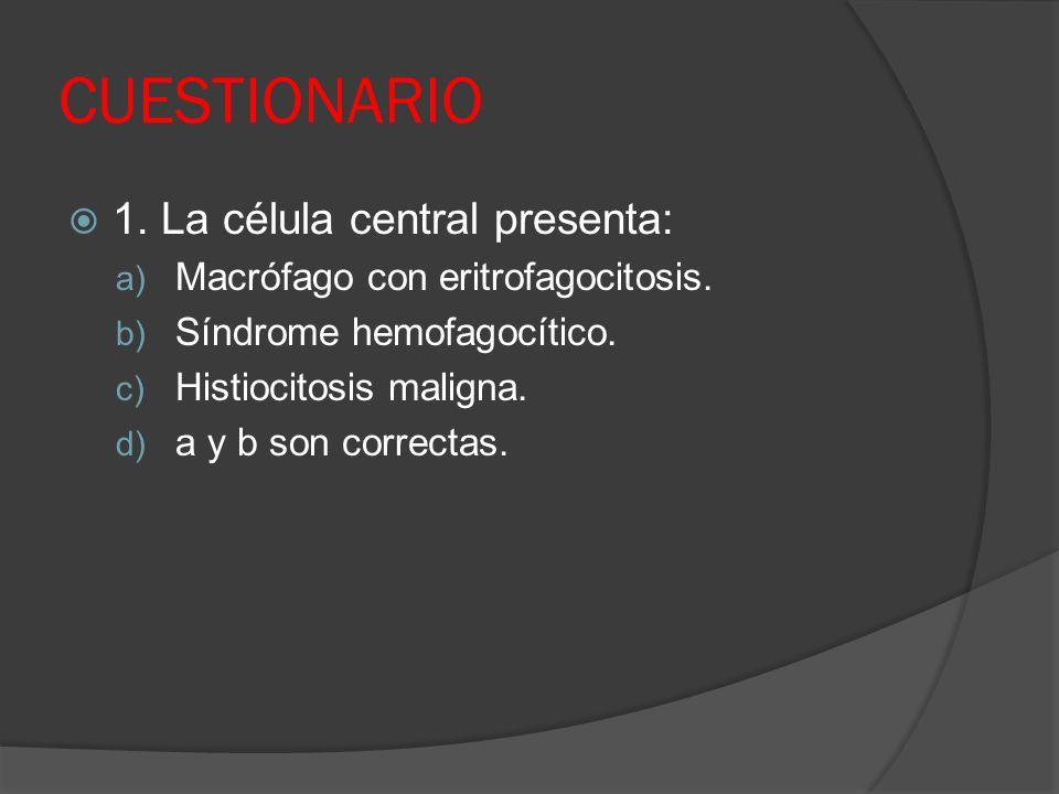 CUESTIONARIO 1. La célula central presenta: