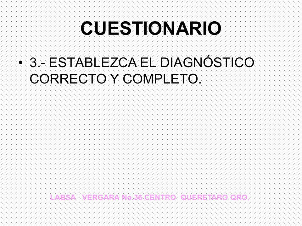 CUESTIONARIO 3.- ESTABLEZCA EL DIAGNÓSTICO CORRECTO Y COMPLETO.
