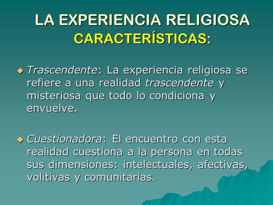 LA EXPERIENCIA RELIGIOSA CARACTERÍSTICAS: