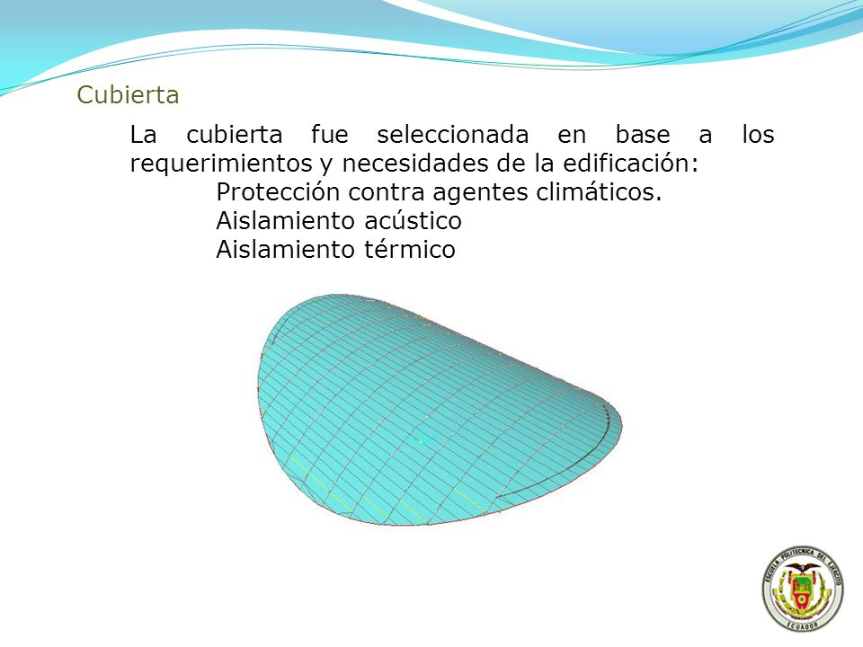 Cubierta La cubierta fue seleccionada en base a los requerimientos y necesidades de la edificación: