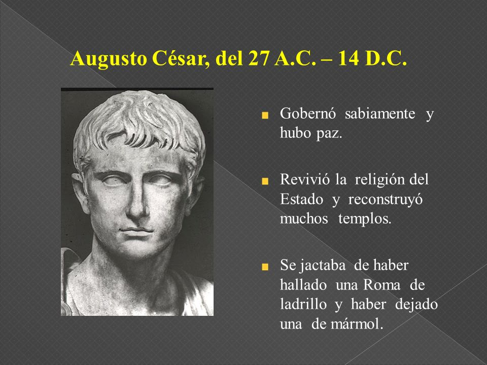 Augusto César, del 27 A.C. – 14 D.C.