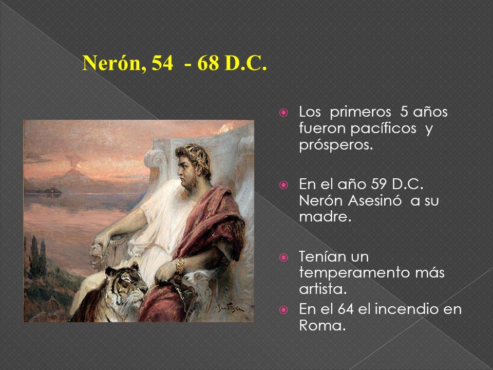 Nerón, 54 - 68 D.C. Los primeros 5 años fueron pacíficos y prósperos.
