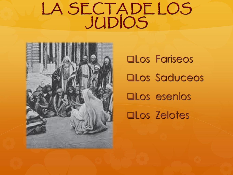 LA SECTA DE LOS JUDÍOS Los Fariseos Los Saduceos Los esenios
