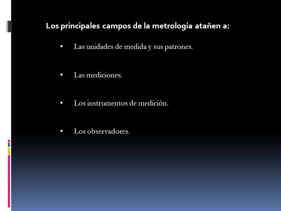 Los principales campos de la metrología atañen a: