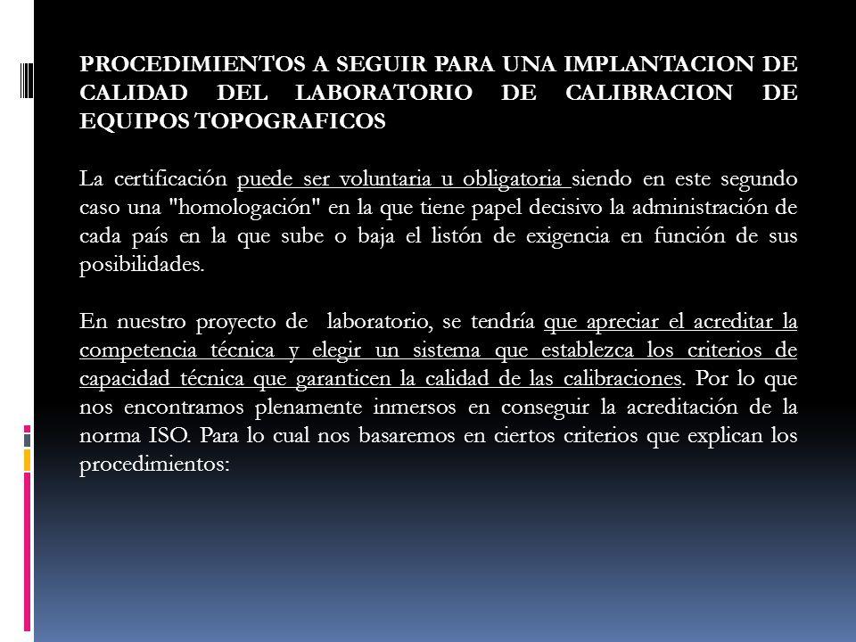 PROCEDIMIENTOS A SEGUIR PARA UNA IMPLANTACION DE CALIDAD DEL LABORATORIO DE CALIBRACION DE EQUIPOS TOPOGRAFICOS