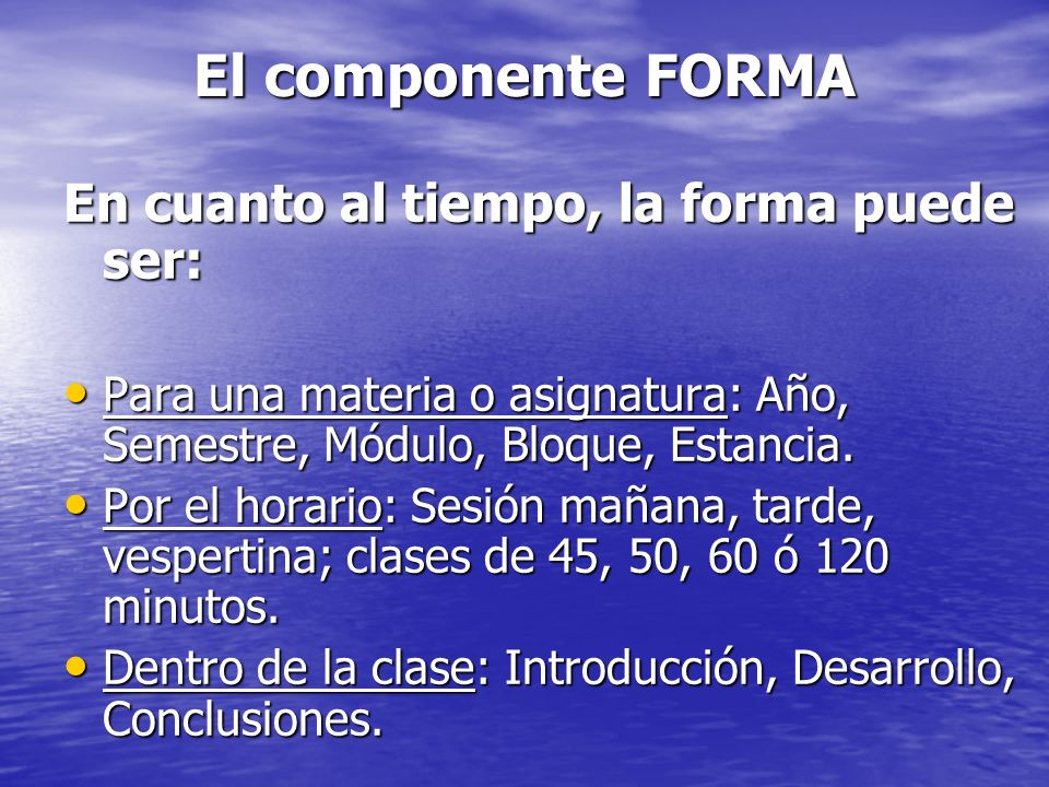 El componente FORMA En cuanto al tiempo, la forma puede ser: