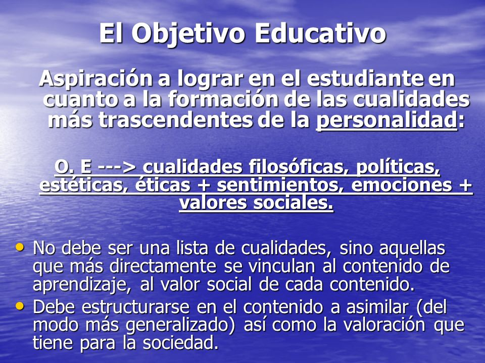 El Objetivo Educativo Aspiración a lograr en el estudiante en cuanto a la formación de las cualidades más trascendentes de la personalidad: