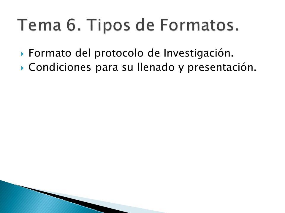 Tema 6. Tipos de Formatos. Formato del protocolo de Investigación.