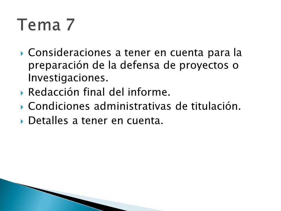 Tema 7Consideraciones a tener en cuenta para la preparación de la defensa de proyectos o Investigaciones.
