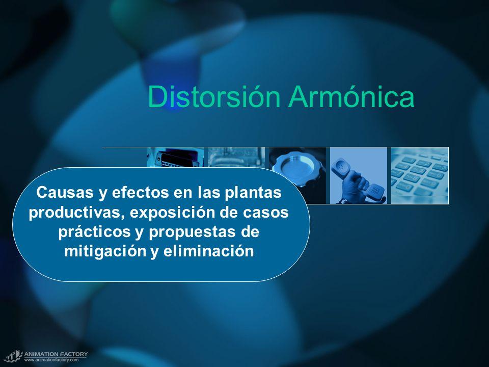 Distorsión Armónica Causas y efectos en las plantas productivas, exposición de casos prácticos y propuestas de mitigación y eliminación.