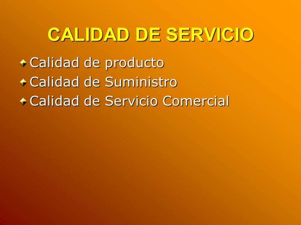 CALIDAD DE SERVICIO Calidad de producto Calidad de Suministro