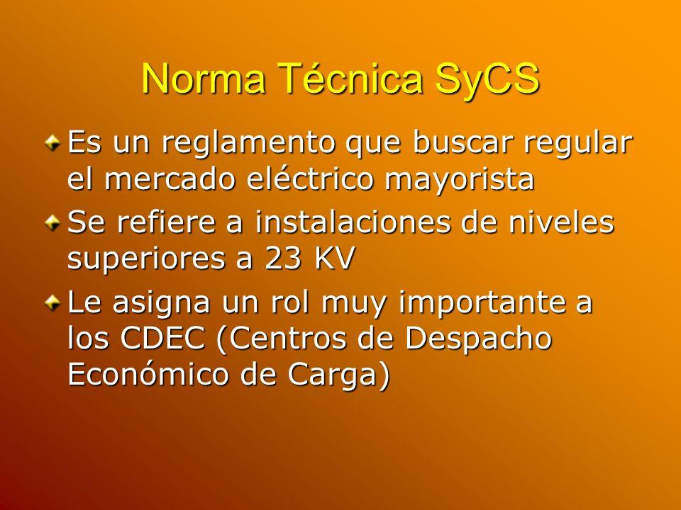 Norma Técnica SyCS Es un reglamento que buscar regular el mercado eléctrico mayorista. Se refiere a instalaciones de niveles superiores a 23 KV.