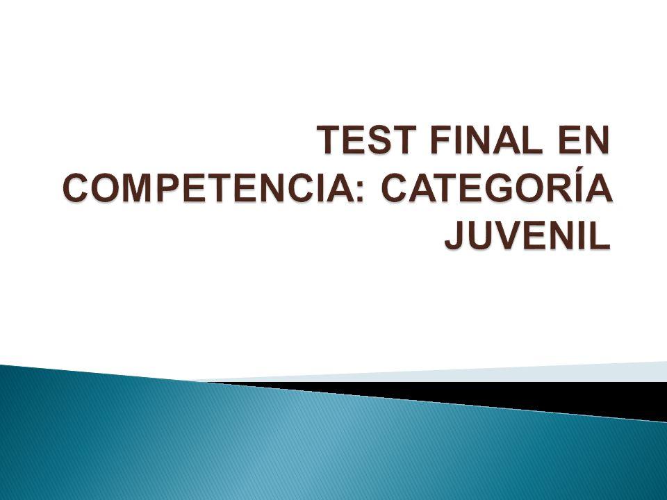 TEST FINAL EN COMPETENCIA: CATEGORÍA JUVENIL