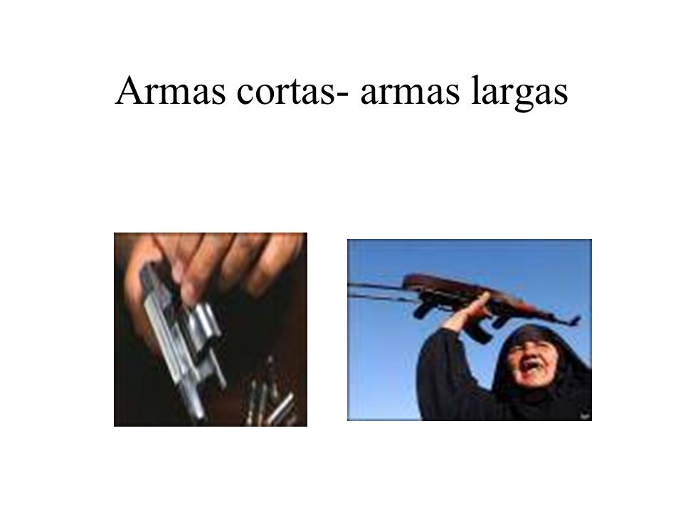 Armas cortas- armas largas
