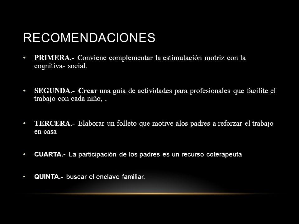 recomendaciones PRIMERA.- Conviene complementar la estimulación motriz con la cognitiva- social.
