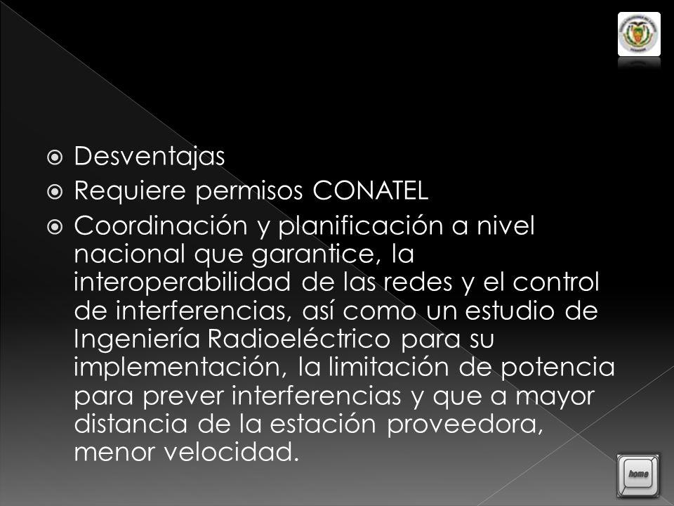 Desventajas Requiere permisos CONATEL.