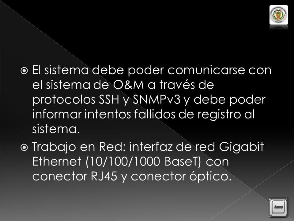 El sistema debe poder comunicarse con el sistema de O&M a través de protocolos SSH y SNMPv3 y debe poder informar intentos fallidos de registro al sistema.