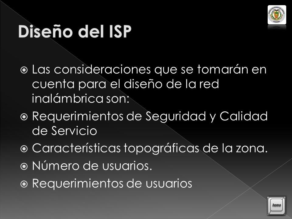 Diseño del ISP Las consideraciones que se tomarán en cuenta para el diseño de la red inalámbrica son: