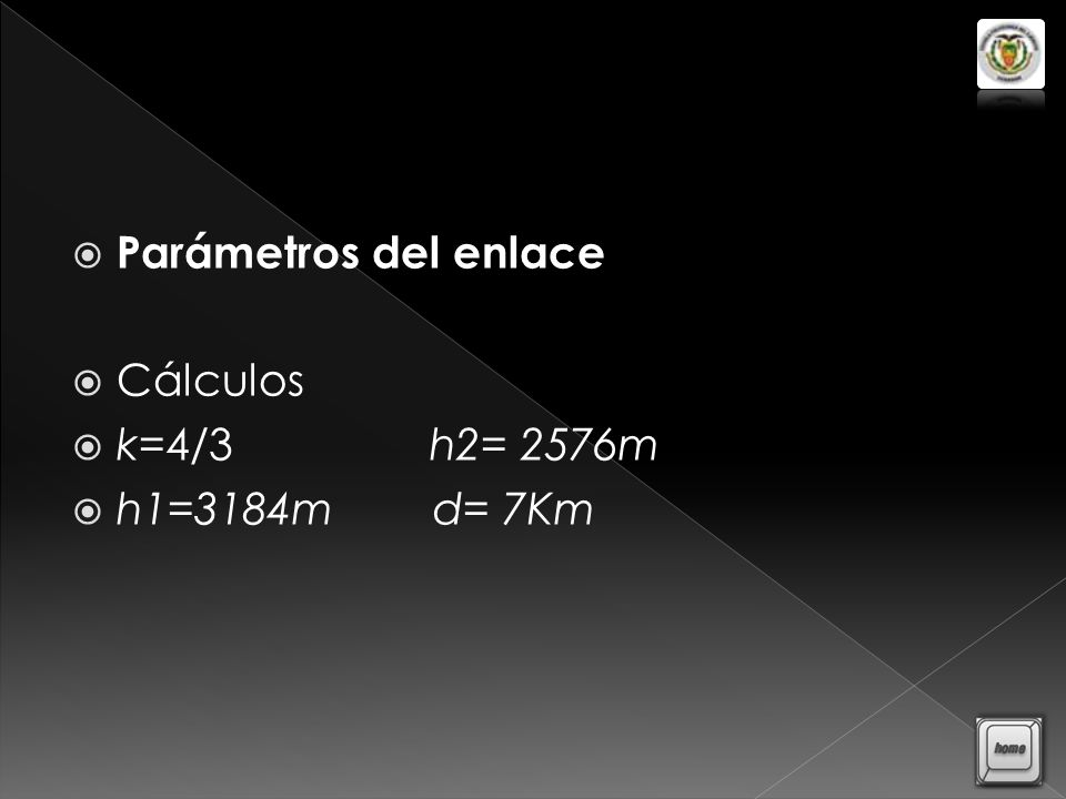 Parámetros del enlace Cálculos k=4/3 h2= 2576m h1=3184m d= 7Km