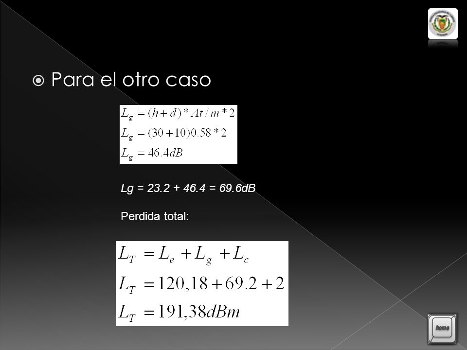 Para el otro caso Lg = 23.2 + 46.4 = 69.6dB Perdida total:
