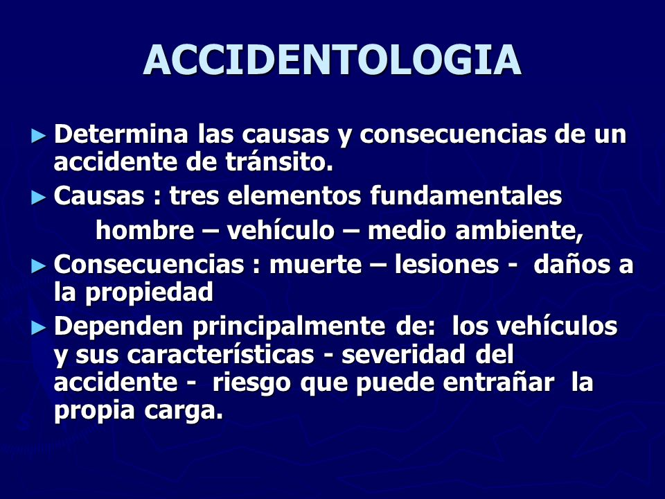 ACCIDENTOLOGIA Determina las causas y consecuencias de un accidente de tránsito. Causas : tres elementos fundamentales.