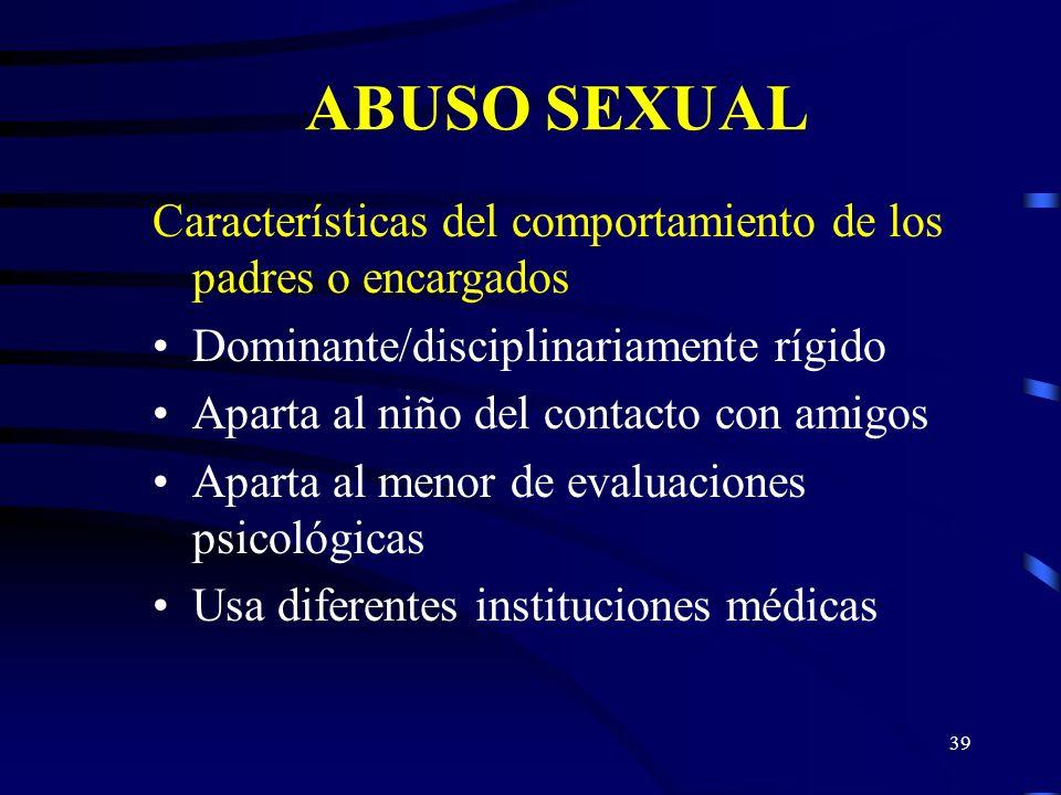 ABUSO SEXUAL Características del comportamiento de los padres o encargados. Dominante/disciplinariamente rígido.