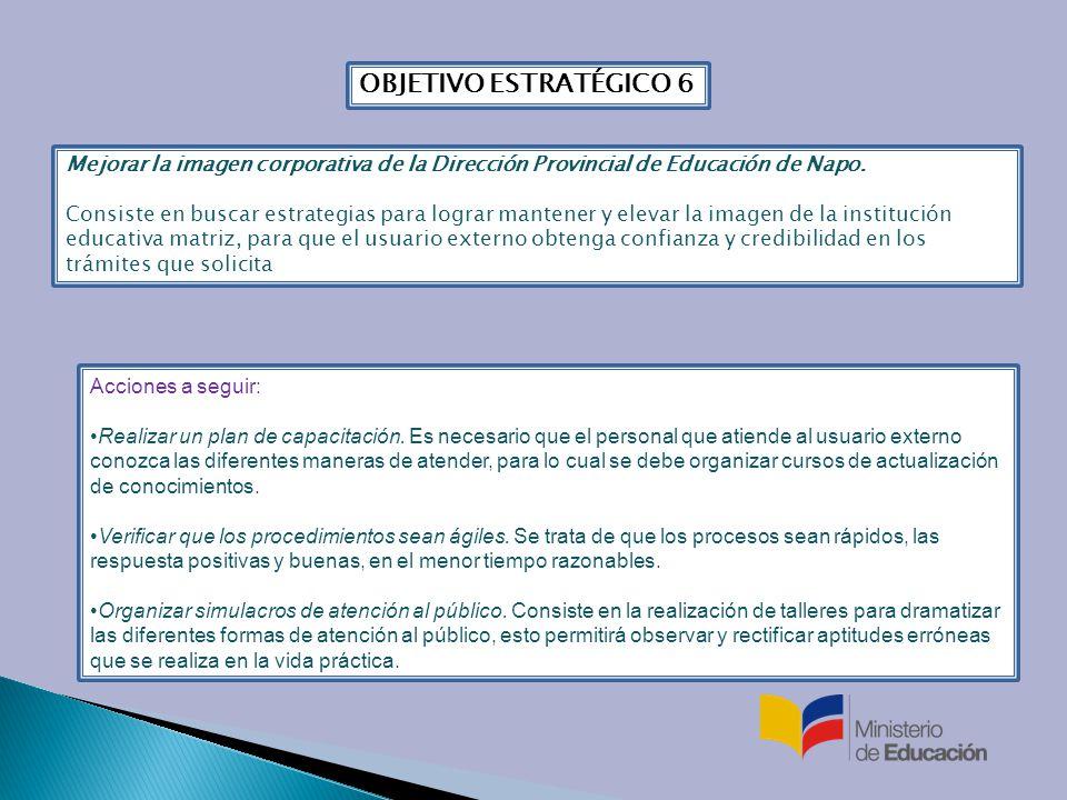 OBJETIVO ESTRATÉGICO 6 Mejorar la imagen corporativa de la Dirección Provincial de Educación de Napo.
