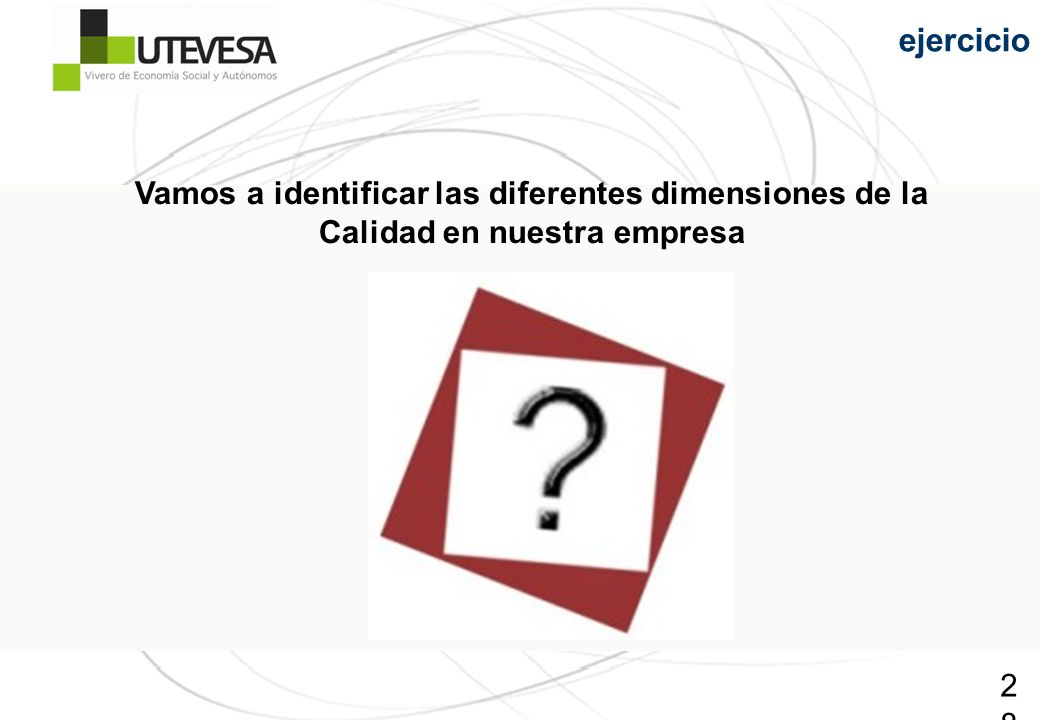 ejercicio Vamos a identificar las diferentes dimensiones de la Calidad en nuestra empresa