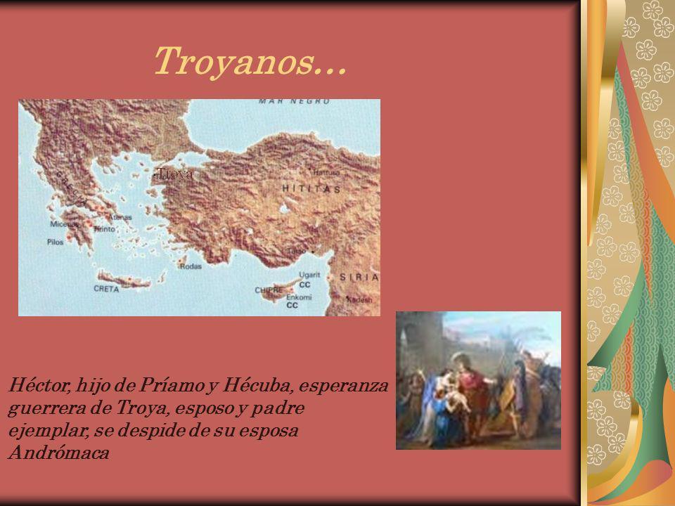 Troyanos… Héctor, hijo de Príamo y Hécuba, esperanza
