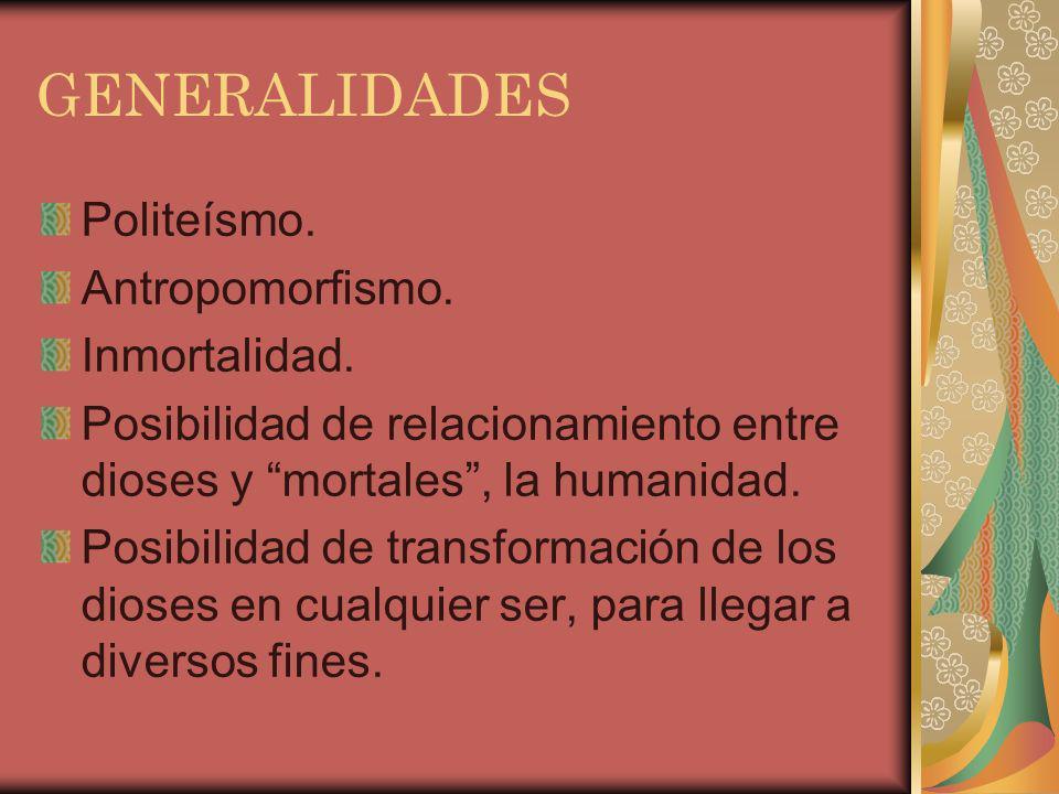 GENERALIDADES Politeísmo. Antropomorfismo. Inmortalidad.