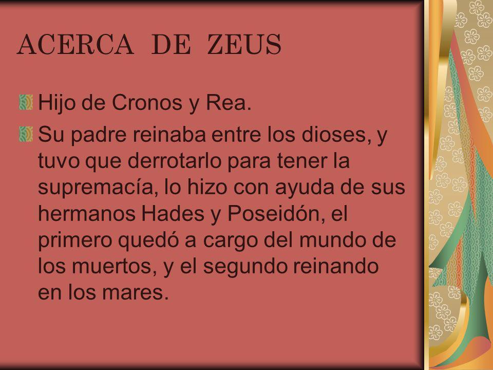 ACERCA DE ZEUS Hijo de Cronos y Rea.