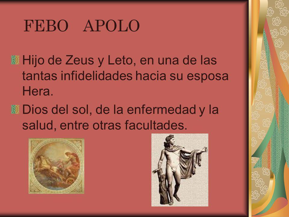 FEBO APOLO Hijo de Zeus y Leto, en una de las tantas infidelidades hacia su esposa Hera.