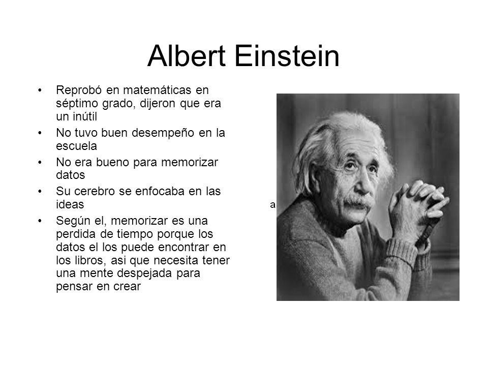 Albert Einstein Reprobó en matemáticas en séptimo grado, dijeron que era un inútil. No tuvo buen desempeño en la escuela.