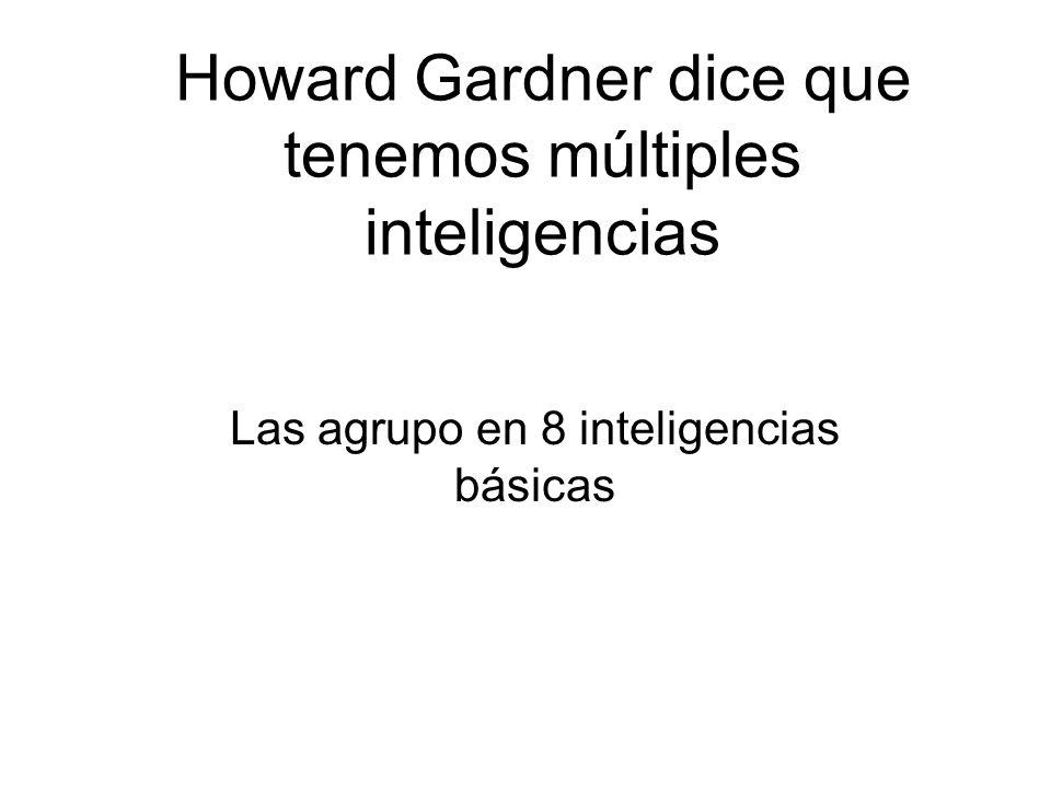 Howard Gardner dice que tenemos múltiples inteligencias