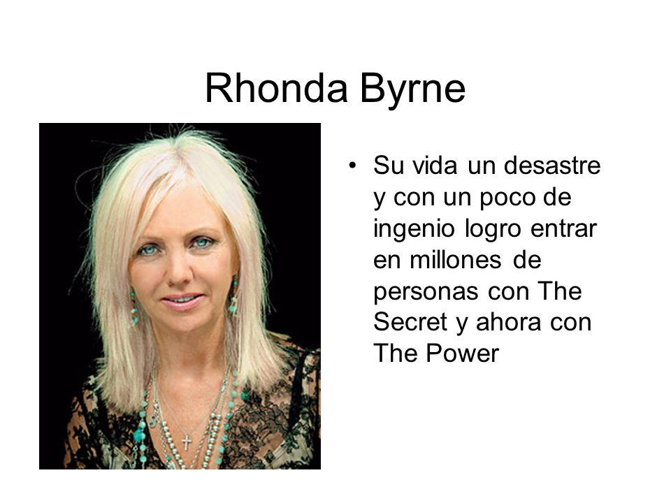 Rhonda Byrne Su vida un desastre y con un poco de ingenio logro entrar en millones de personas con The Secret y ahora con The Power.