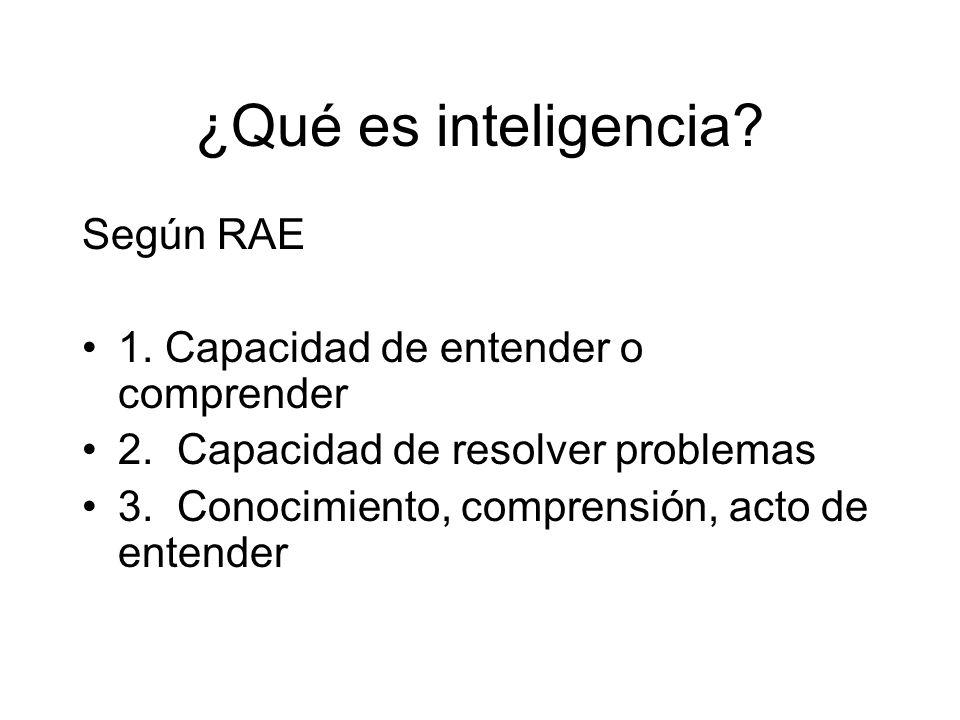 ¿Qué es inteligencia Según RAE 1. Capacidad de entender o comprender