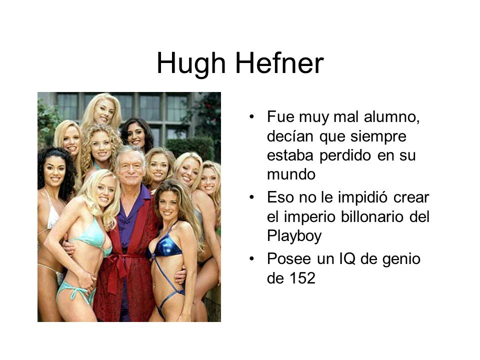 Hugh Hefner Fue muy mal alumno, decían que siempre estaba perdido en su mundo. Eso no le impidió crear el imperio billonario del Playboy.