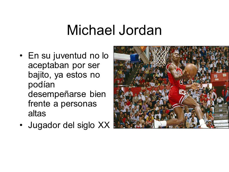 Michael Jordan En su juventud no lo aceptaban por ser bajito, ya estos no podían desempeñarse bien frente a personas altas.